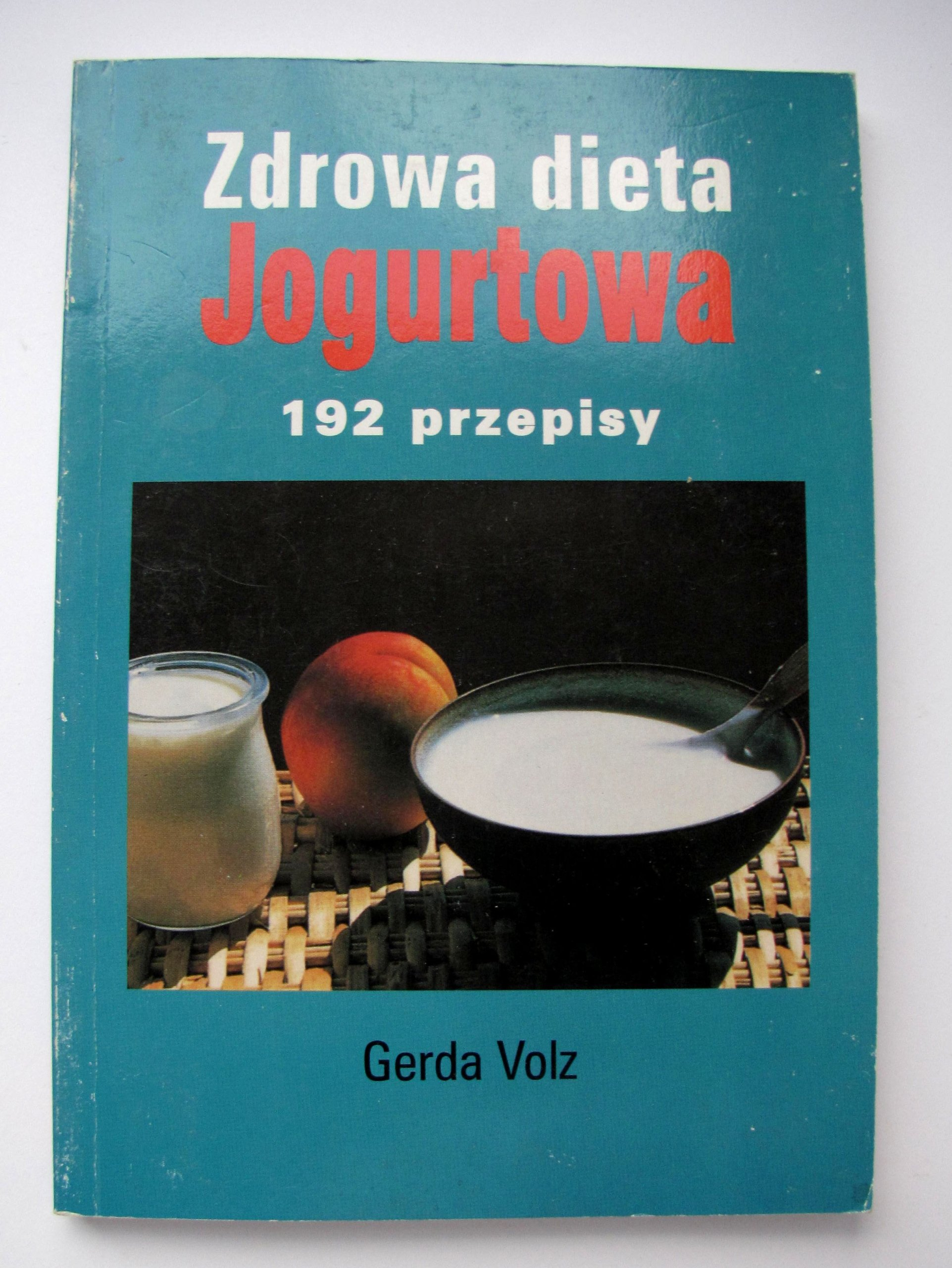 Zdrowa Dieta Jogurtowa 192 Przepisy Gerda Volz 7197522157