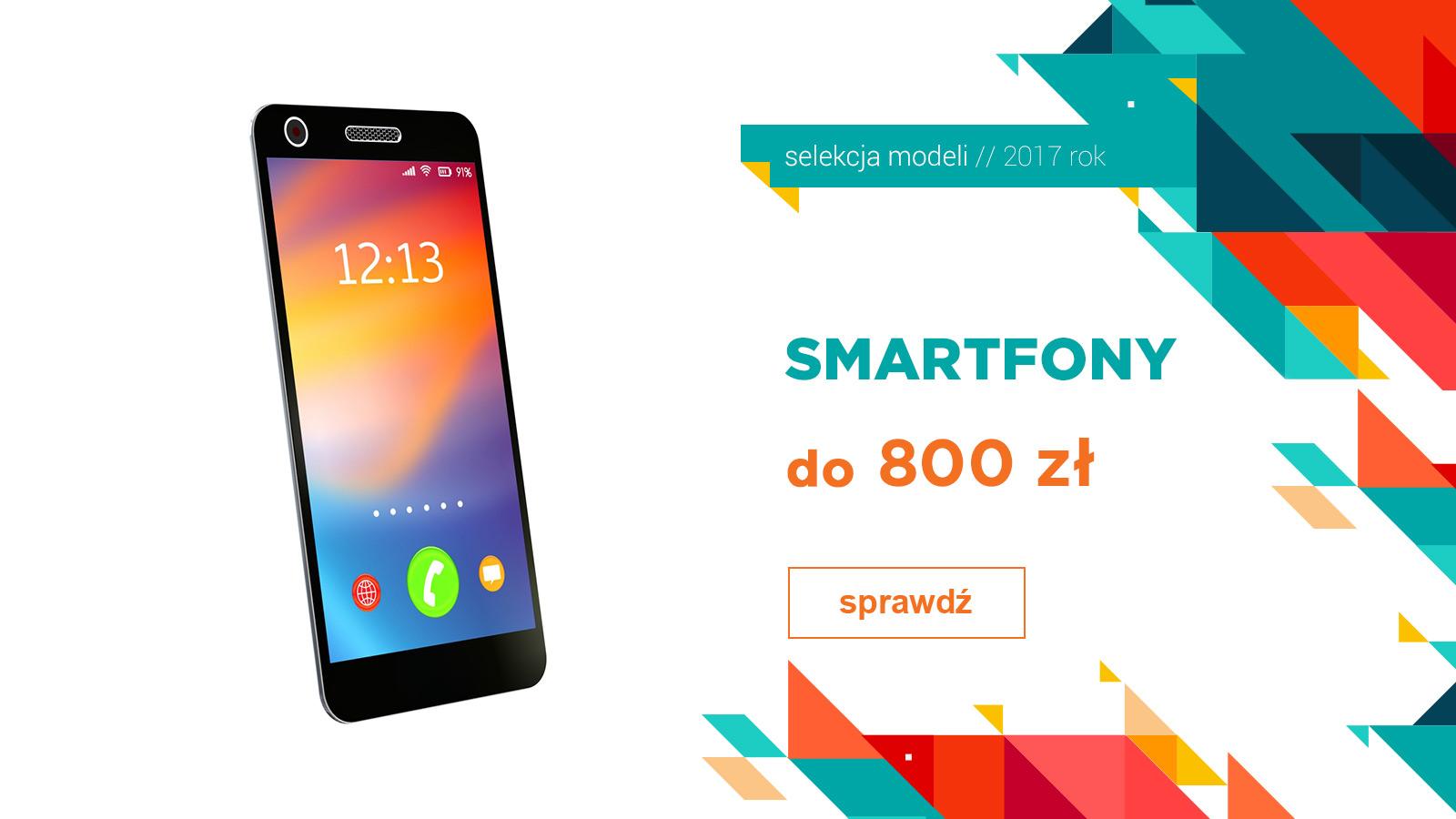 Smartfony do 800 zł – I kwartał 2017