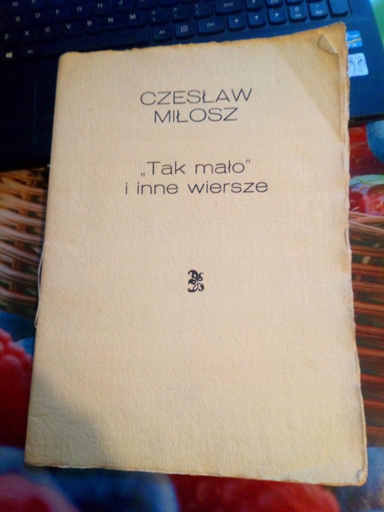 Czesław Miłosz Tak Mało I Inne Wiersze 7756332444