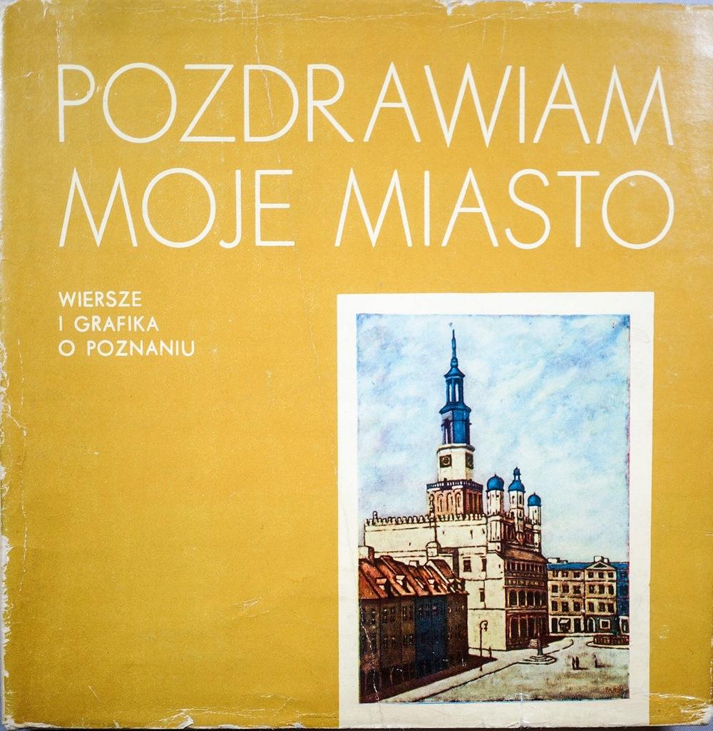Pozdrawiam Moje Miasto Wiersze O Poznaniu