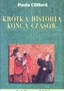 KRÓTKA HISTORIA KOŃCA CZASÓW Paula Clifford  NOWA