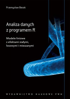 Analiza danych z programem R. Modele liniowe z efektami stałymi, losowymi i mieszanymi. Przemysław Biecek