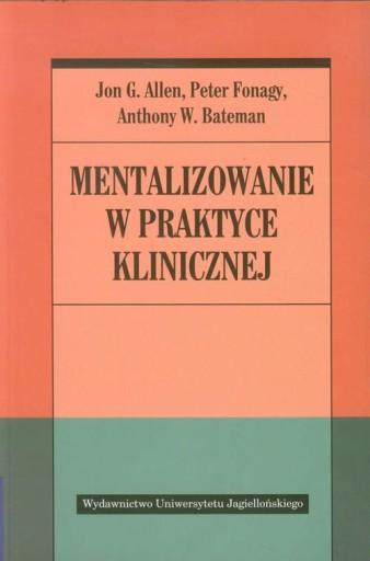 Mentalizowanie w praktyce klinicznej Allen Jon G.,