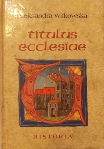 A. Witkowska TITULUS ECCLESIAE Wezwania kościołów